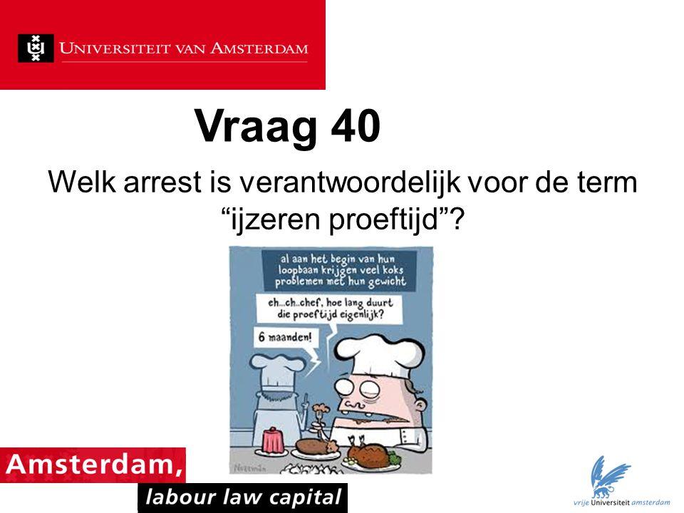 """Vraag 40 Welk arrest is verantwoordelijk voor de term """"ijzeren proeftijd""""?"""