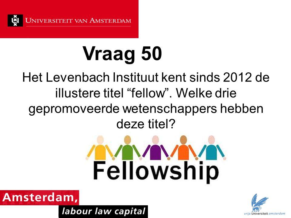 """Vraag 50 Het Levenbach Instituut kent sinds 2012 de illustere titel """"fellow"""". Welke drie gepromoveerde wetenschappers hebben deze titel?"""