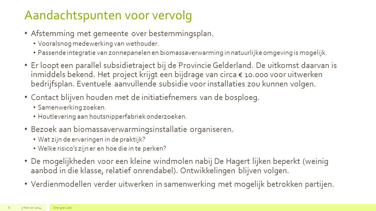 Aandachtspunten voor vervolg 3 februari 2014Energiek Leur8 Afstemming met gemeente over bestemmingsplan. Vooralsnog medewerking van wethouder. Passend
