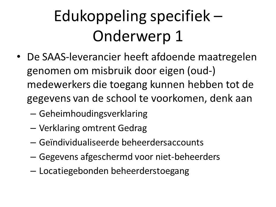 Edukoppeling specifiek – Onderwerp 1 De SAAS-leverancier heeft afdoende maatregelen genomen om misbruik door eigen (oud-) medewerkers die toegang kunn