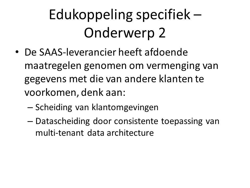 Edukoppeling specifiek – Onderwerp 3 De SAAS-leverancier heeft afdoende maatregelen genomen om per klantomgeving een log of audittrail vast te leggen om het uitvoeren van digitaal onderzoek en audits te ondersteunen, denk aan: – met welke partij welke gegevens zijn uitgewisseld – door wie (gebruiker of ketenpartner) en wanneer die gegevensuitwisseling is geïnitieerd