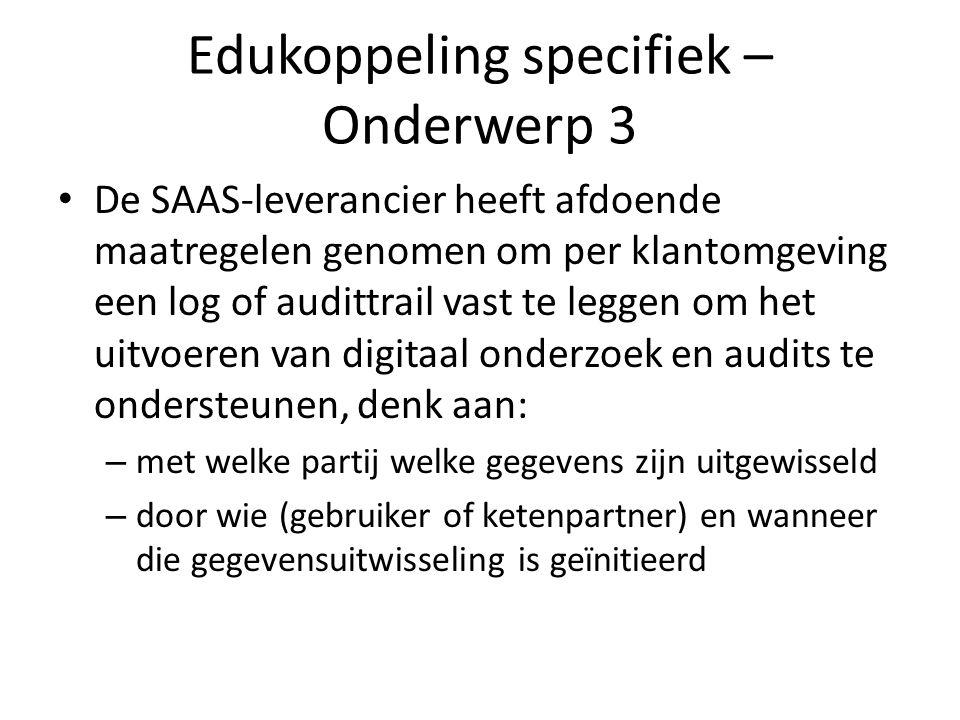 Edukoppeling specifiek – Onderwerp 3 De SAAS-leverancier heeft afdoende maatregelen genomen om per klantomgeving een log of audittrail vast te leggen