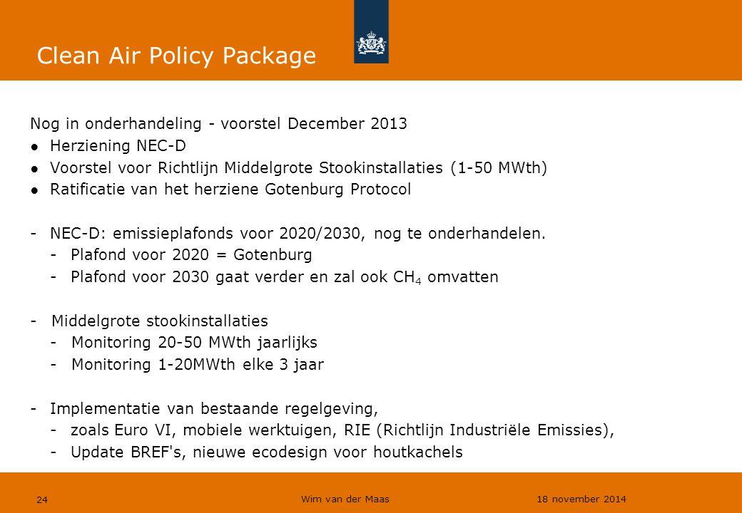 Wim van der Maas 18 november 2014 24 Clean Air Policy Package Nog in onderhandeling - voorstel December 2013 ●Herziening NEC-D ●Voorstel voor Richtlij