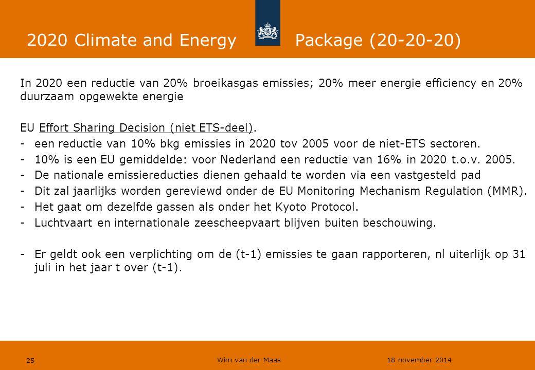 Wim van der Maas 18 november 2014 25 2020 Climate and Energy Package (20-20-20) In 2020 een reductie van 20% broeikasgas emissies; 20% meer energie ef