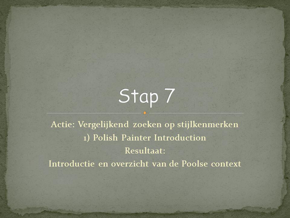 Actie: Vergelijkend zoeken op stijlkenmerken 1) Polish Painter Introduction Resultaat: Introductie en overzicht van de Poolse context