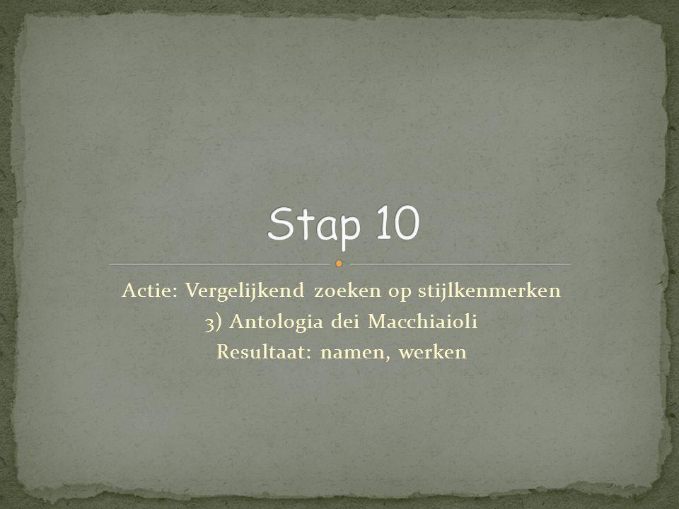 Actie: Vergelijkend zoeken op stijlkenmerken 3) Antologia dei Macchiaioli Resultaat: namen, werken