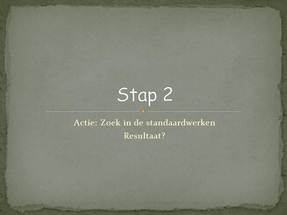 Actie: Zoek in de standaardwerken Resultaat