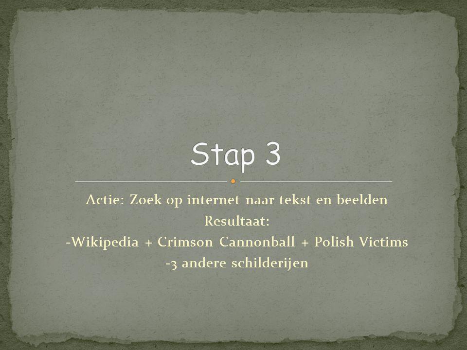 Actie: Zoek op internet naar tekst en beelden Resultaat: -Wikipedia + Crimson Cannonball + Polish Victims -3 andere schilderijen