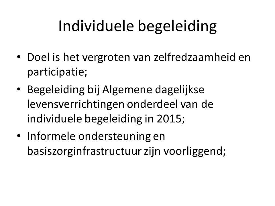 Individuele begeleiding Doel is het vergroten van zelfredzaamheid en participatie; Begeleiding bij Algemene dagelijkse levensverrichtingen onderdeel van de individuele begeleiding in 2015; Informele ondersteuning en basiszorginfrastructuur zijn voorliggend;