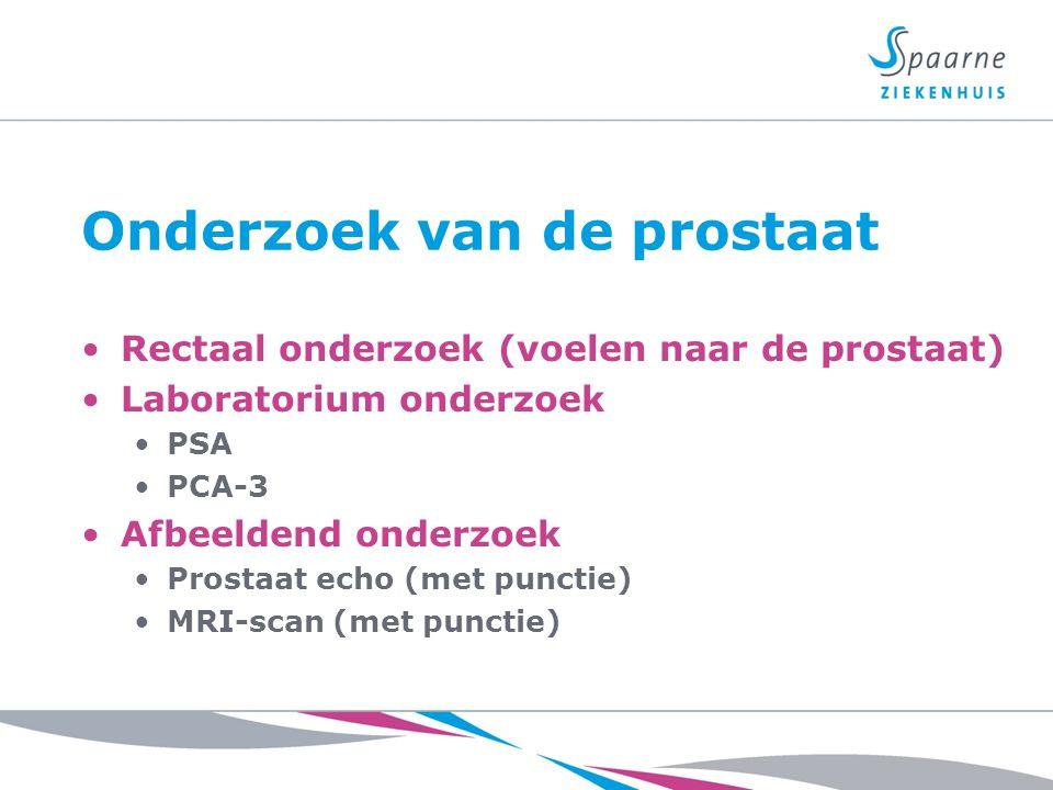 Onderzoek van de prostaat Rectaal onderzoek (voelen naar de prostaat) Laboratorium onderzoek PSA PCA-3 Afbeeldend onderzoek Prostaat echo (met punctie