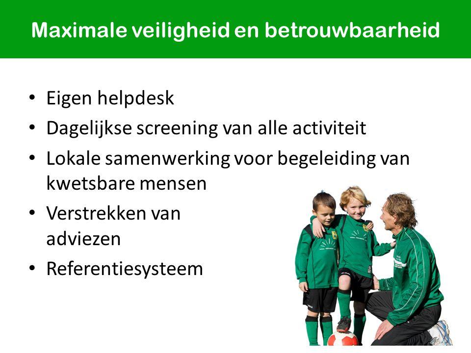 Eigen helpdesk Dagelijkse screening van alle activiteit Lokale samenwerking voor begeleiding van kwetsbare mensen Verstrekken van adviezen Referentiesysteem Maximale veiligheid en betrouwbaarheid
