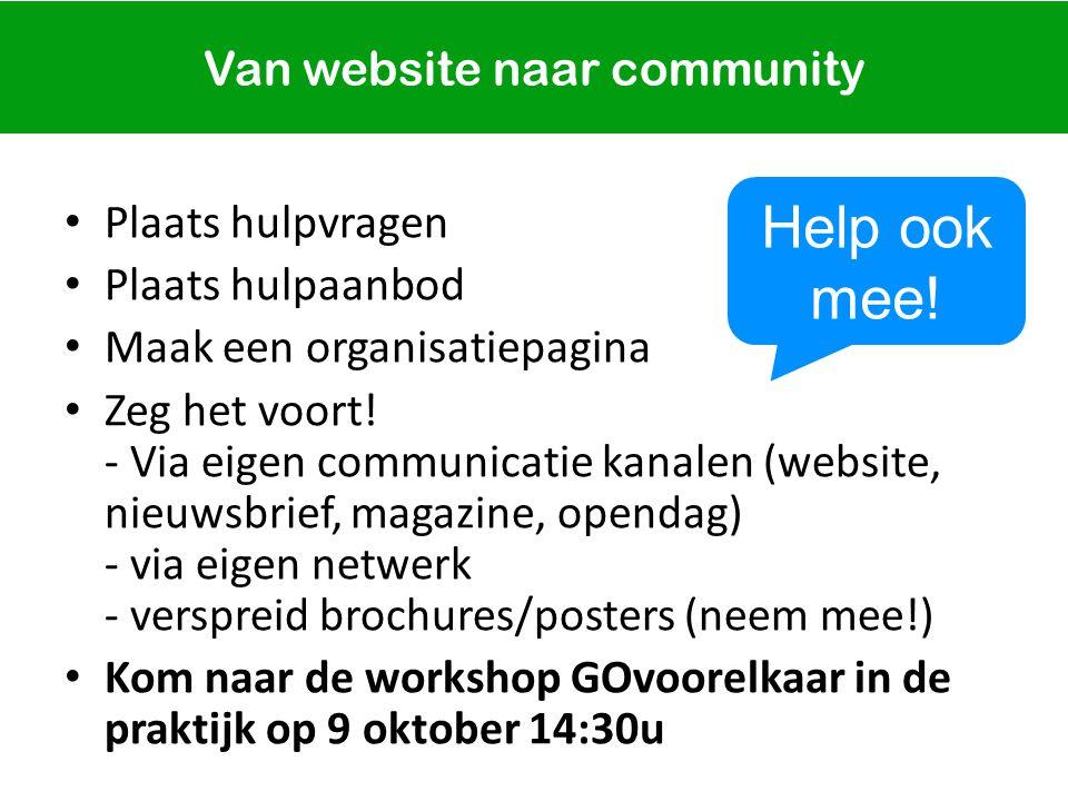 Van website naar community Plaats hulpvragen Plaats hulpaanbod Maak een organisatiepagina Zeg het voort.