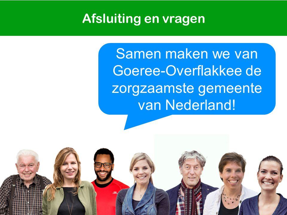 Afsluiting en vragen Samen maken we van Goeree-Overflakkee de zorgzaamste gemeente van Nederland!