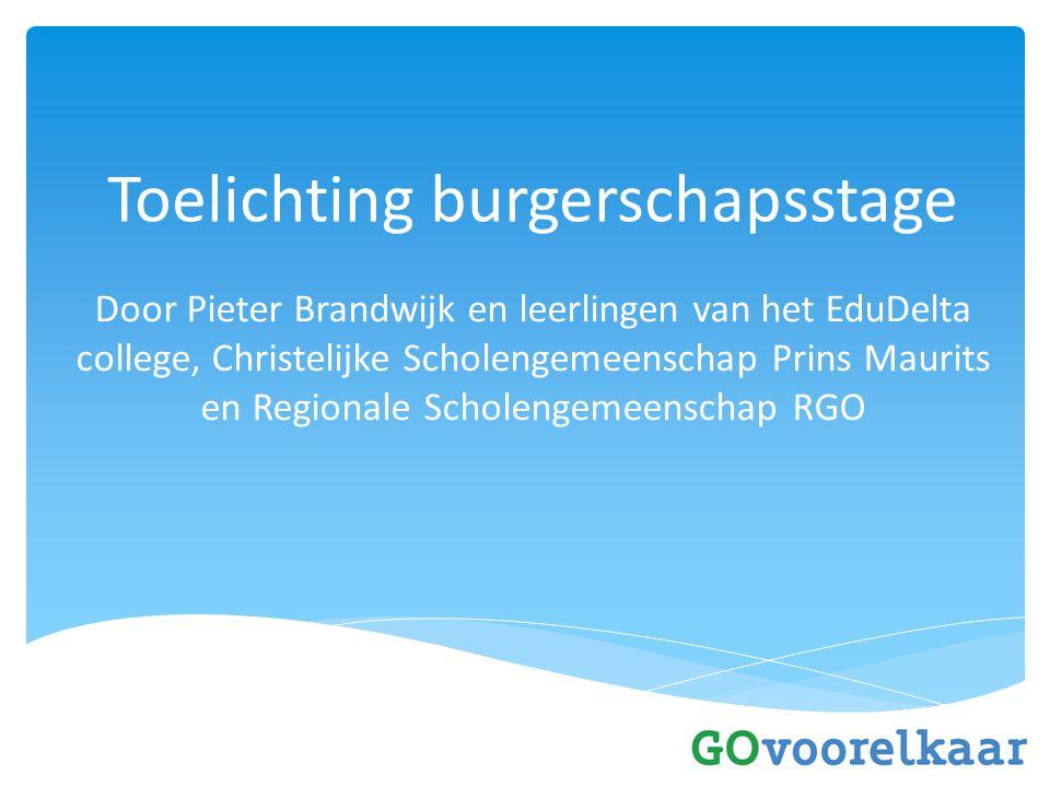 Toelichting burgerschapsstage Door Pieter Brandwijk en leerlingen van het EduDelta college, Christelijke Scholengemeenschap Prins Maurits en Regionale Scholengemeenschap RGO