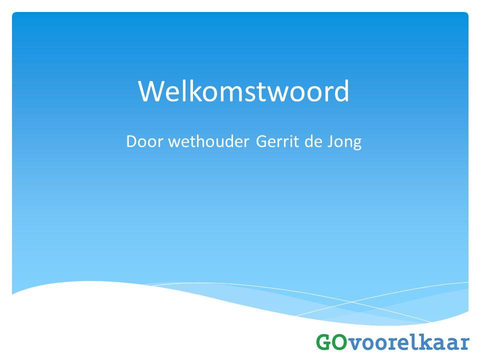 Welkomstwoord Door wethouder Gerrit de Jong