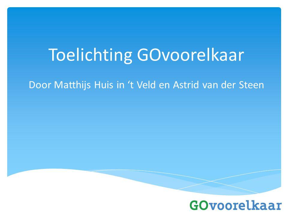 Toelichting GOvoorelkaar Door Matthijs Huis in 't Veld en Astrid van der Steen