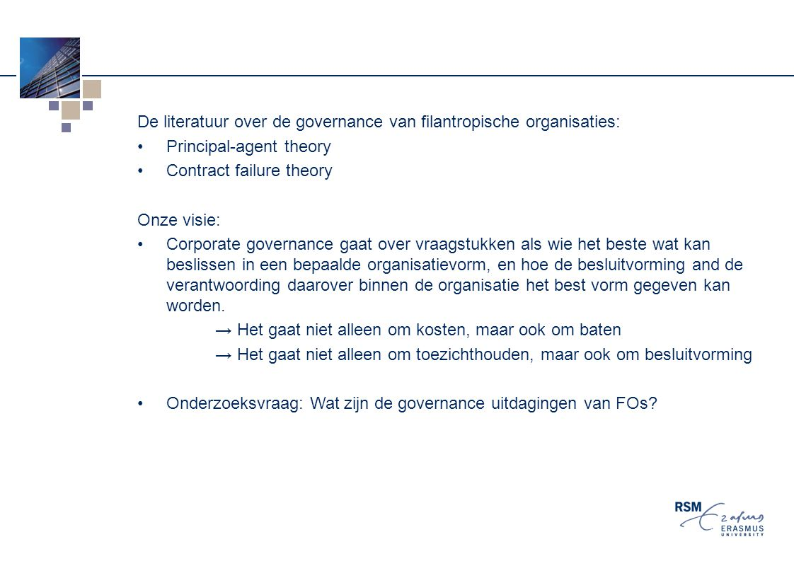 De literatuur over de governance van filantropische organisaties: Principal-agent theory Contract failure theory Onze visie: Corporate governance gaat
