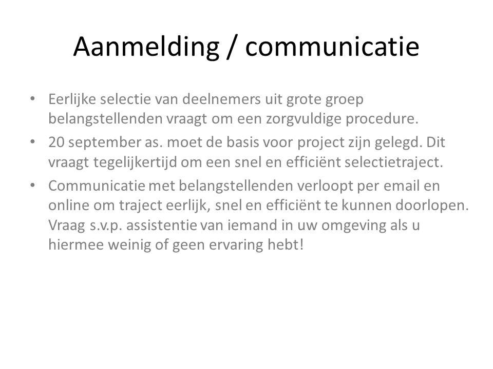 Aanmelding / communicatie Eerlijke selectie van deelnemers uit grote groep belangstellenden vraagt om een zorgvuldige procedure. 20 september as. moet