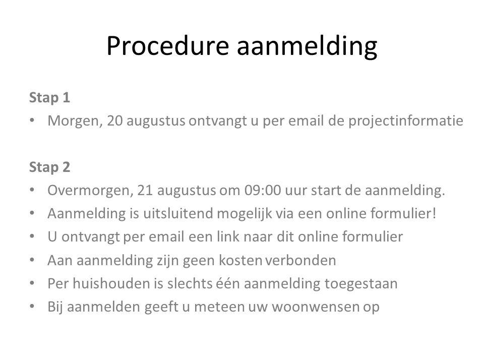 Procedure aanmelding Stap 1 Morgen, 20 augustus ontvangt u per email de projectinformatie Stap 2 Overmorgen, 21 augustus om 09:00 uur start de aanmeld