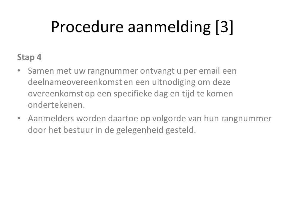 Procedure aanmelding [3] Stap 4 Samen met uw rangnummer ontvangt u per email een deelnameovereenkomst en een uitnodiging om deze overeenkomst op een s