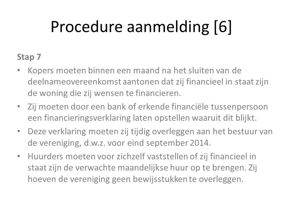 Procedure aanmelding [6] Stap 7 Kopers moeten binnen een maand na het sluiten van de deelnameovereenkomst aantonen dat zij financieel in staat zijn de