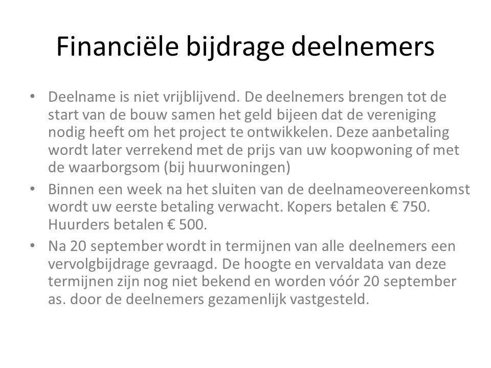 Financiële bijdrage deelnemers Deelname is niet vrijblijvend. De deelnemers brengen tot de start van de bouw samen het geld bijeen dat de vereniging n