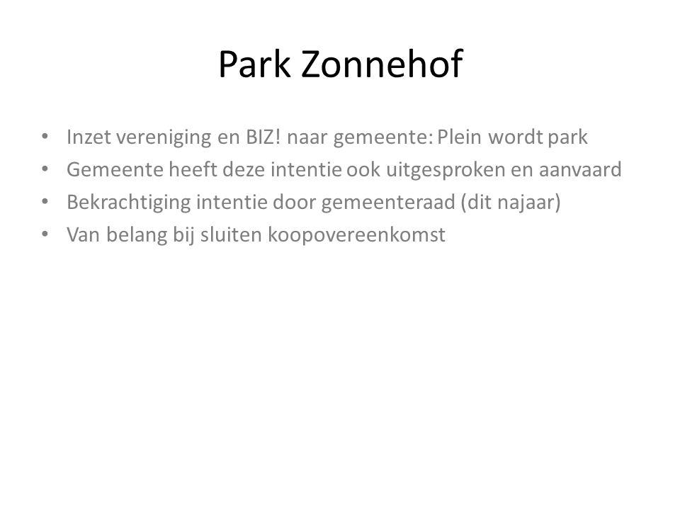 Park Zonnehof Inzet vereniging en BIZ! naar gemeente: Plein wordt park Gemeente heeft deze intentie ook uitgesproken en aanvaard Bekrachtiging intenti