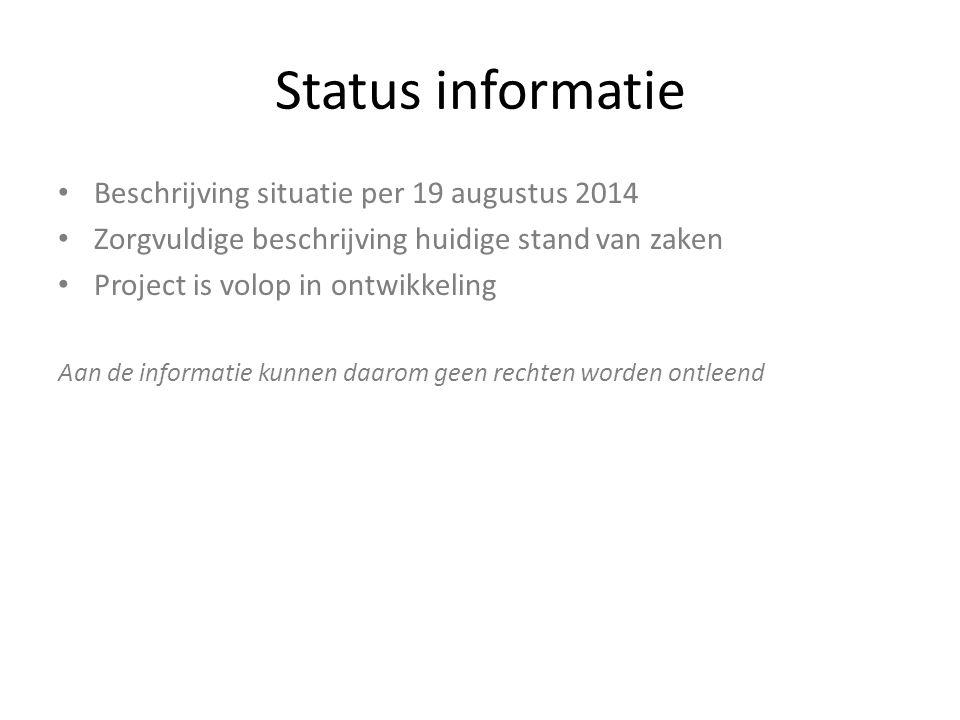 Status informatie Beschrijving situatie per 19 augustus 2014 Zorgvuldige beschrijving huidige stand van zaken Project is volop in ontwikkeling Aan de