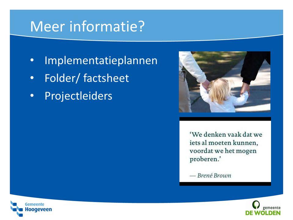 Meer informatie? Implementatieplannen Folder/ factsheet Projectleiders