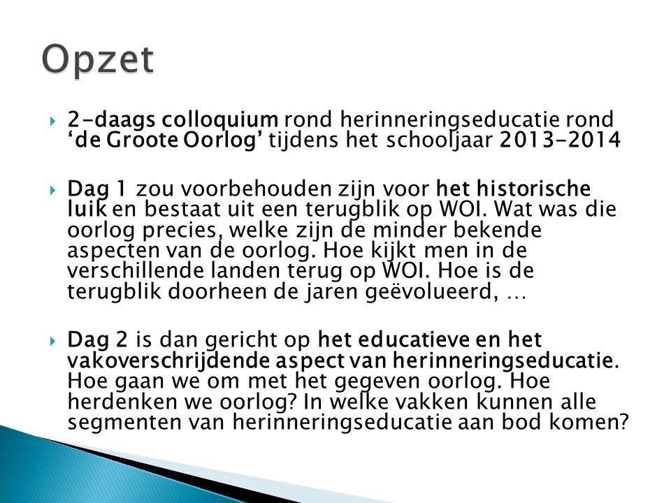  2-daags colloquium rond herinneringseducatie rond 'de Groote Oorlog' tijdens het schooljaar 2013-2014  Dag 1 zou voorbehouden zijn voor het historische luik en bestaat uit een terugblik op WOI.