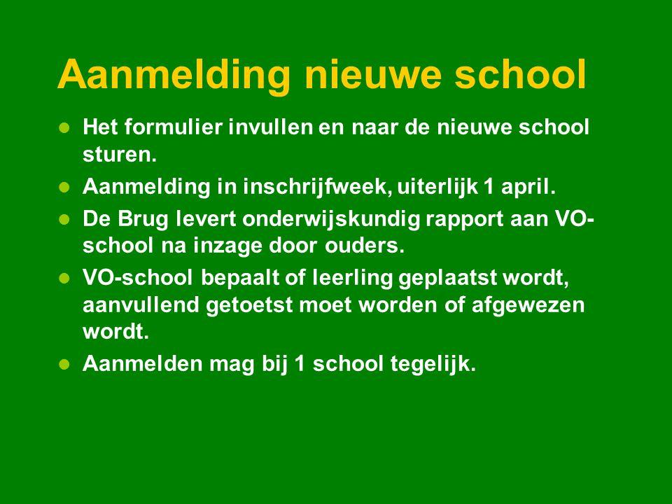 Aanmelding nieuwe school Het formulier invullen en naar de nieuwe school sturen. Aanmelding in inschrijfweek, uiterlijk 1 april. De Brug levert onderw