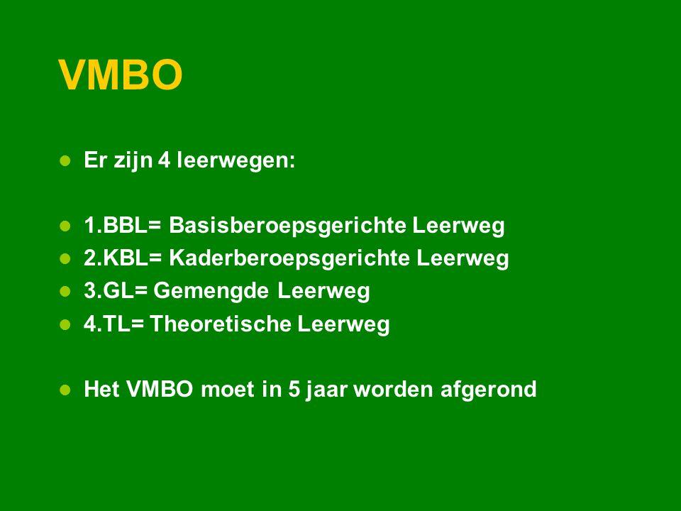 VMBO Er zijn 4 leerwegen: 1.BBL= Basisberoepsgerichte Leerweg 2.KBL= Kaderberoepsgerichte Leerweg 3.GL= Gemengde Leerweg 4.TL= Theoretische Leerweg Het VMBO moet in 5 jaar worden afgerond