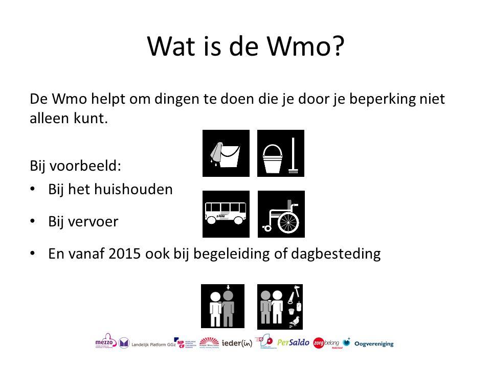 Wat is de Wmo? De Wmo helpt om dingen te doen die je door je beperking niet alleen kunt. Bij voorbeeld: Bij het huishouden Bij vervoer En vanaf 2015 o
