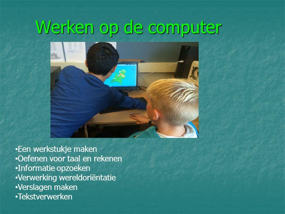 Werken op de computer Een werkstukje maken Oefenen voor taal en rekenen Informatie opzoeken Verwerking wereldoriëntatie Verslagen maken Tekstverwerken