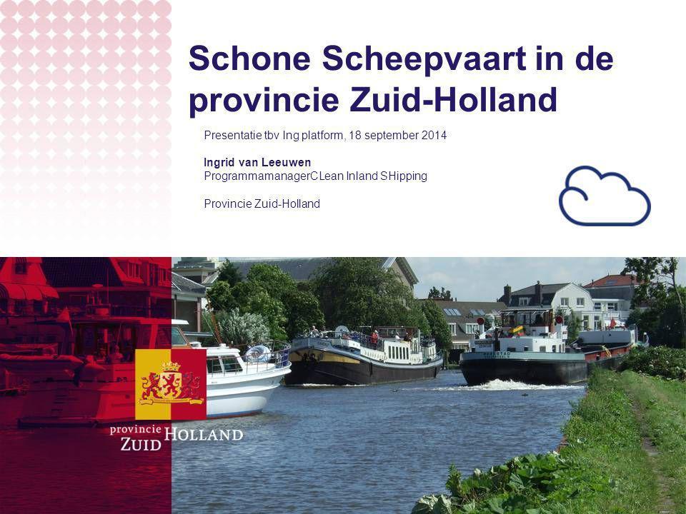Schone Scheepvaart in de provincie Zuid-Holland Presentatie tbv lng platform, 18 september 2014 Ingrid van Leeuwen ProgrammamanagerCLean Inland SHippi