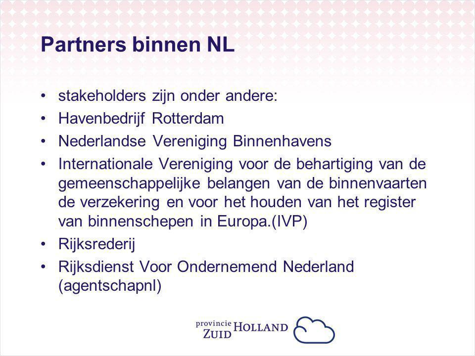 Partners binnen NL stakeholders zijn onder andere: Havenbedrijf Rotterdam Nederlandse Vereniging Binnenhavens Internationale Vereniging voor de behartiging van de gemeenschappelijke belangen van de binnenvaarten de verzekering en voor het houden van het register van binnenschepen in Europa.(IVP) Rijksrederij Rijksdienst Voor Ondernemend Nederland (agentschapnl)
