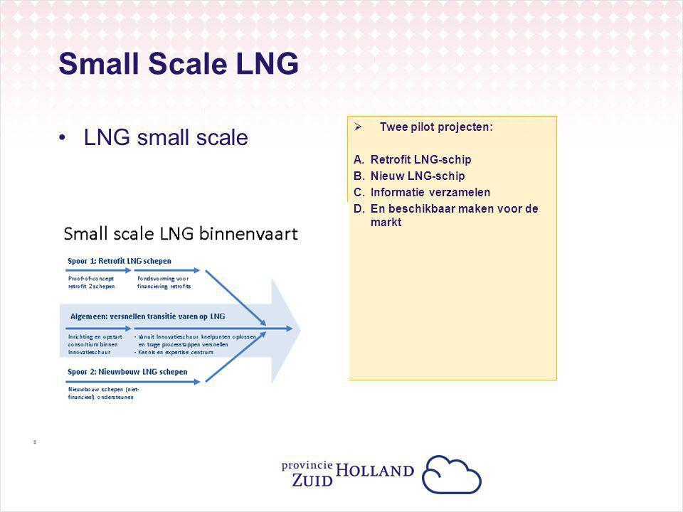 Small Scale LNG LNG small scale  Twee pilot projecten: A.Retrofit LNG-schip B.Nieuw LNG-schip C.Informatie verzamelen D.En beschikbaar maken voor de markt