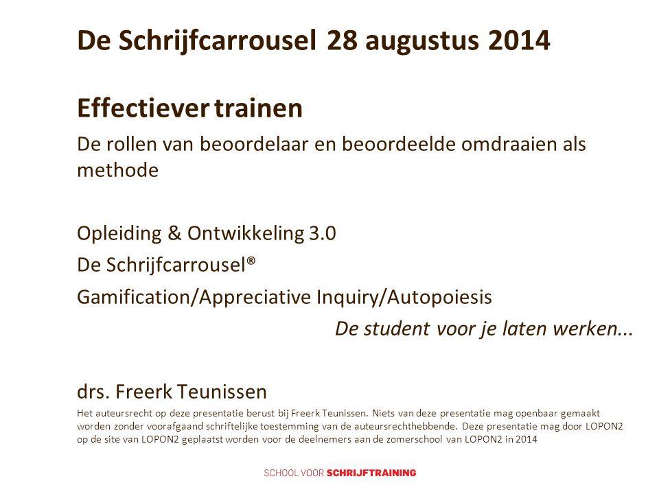 De Schrijfcarrousel 28 augustus 2014 Effectiever trainen De rollen van beoordelaar en beoordeelde omdraaien als methode Opleiding & Ontwikkeling 3.0 D