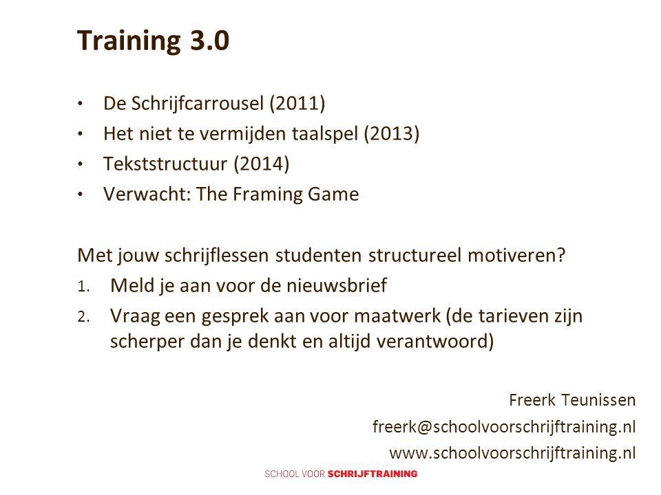Training 3.0 De Schrijfcarrousel (2011) Het niet te vermijden taalspel (2013) Tekststructuur (2014) Verwacht: The Framing Game Met jouw schrijflessen