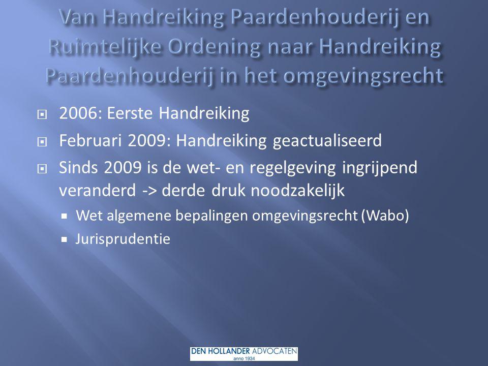  2006: Eerste Handreiking  Februari 2009: Handreiking geactualiseerd  Sinds 2009 is de wet- en regelgeving ingrijpend veranderd -> derde druk noodzakelijk  Wet algemene bepalingen omgevingsrecht (Wabo)  Jurisprudentie