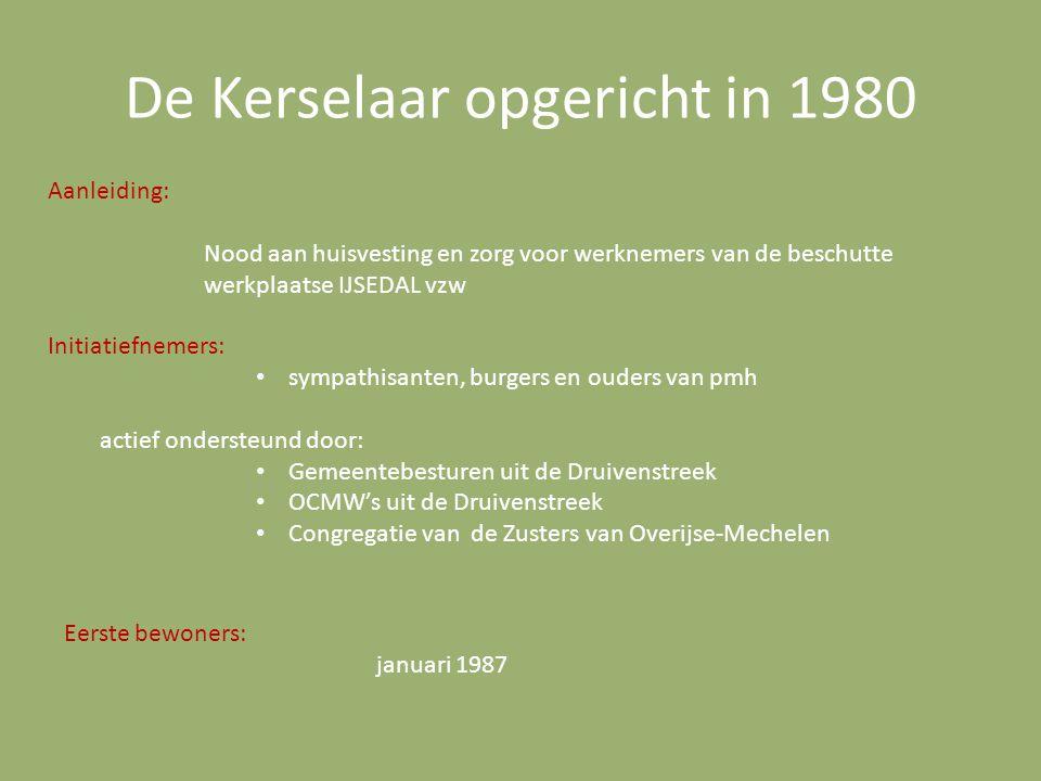 De Kerselaar opgericht in 1980 Eerste bewoners: januari 1987 Aanleiding: Nood aan huisvesting en zorg voor werknemers van de beschutte werkplaatse IJS