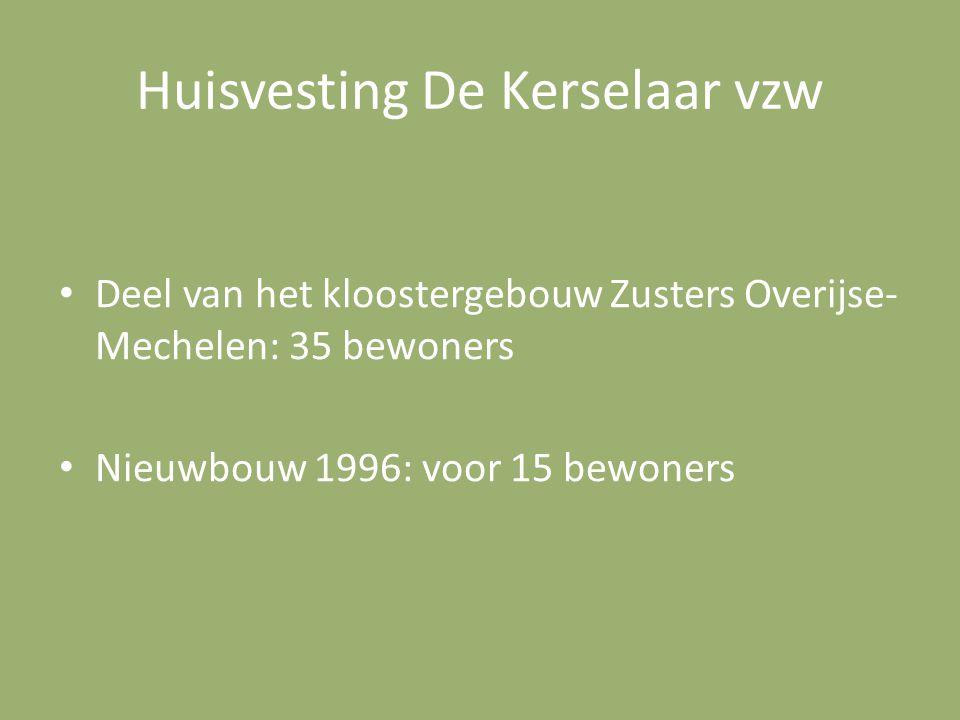 Huisvesting De Kerselaar vzw Deel van het kloostergebouw Zusters Overijse- Mechelen: 35 bewoners Nieuwbouw 1996: voor 15 bewoners