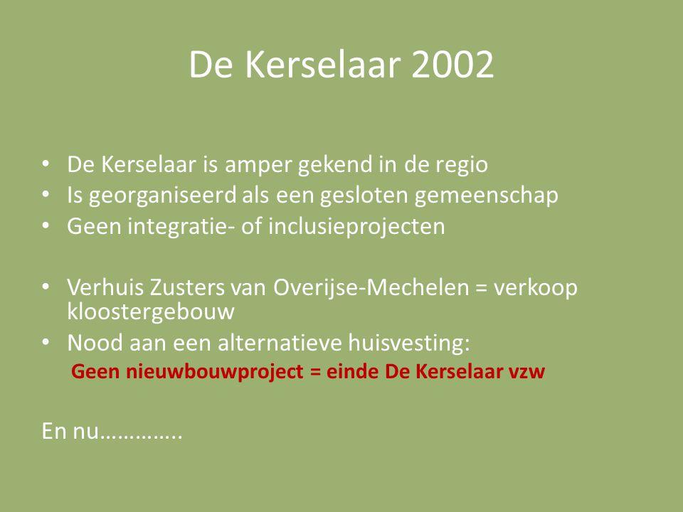 De Kerselaar 2002 De Kerselaar is amper gekend in de regio Is georganiseerd als een gesloten gemeenschap Geen integratie- of inclusieprojecten Verhuis