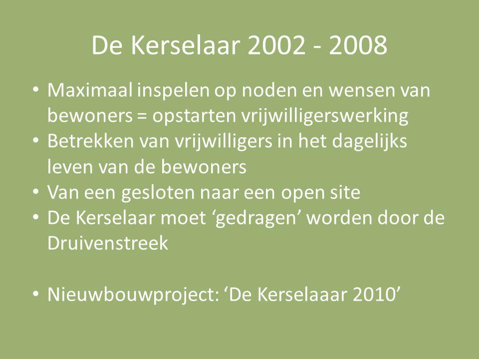 De Kerselaar 2002 - 2008 Maximaal inspelen op noden en wensen van bewoners = opstarten vrijwilligerswerking Betrekken van vrijwilligers in het dagelij