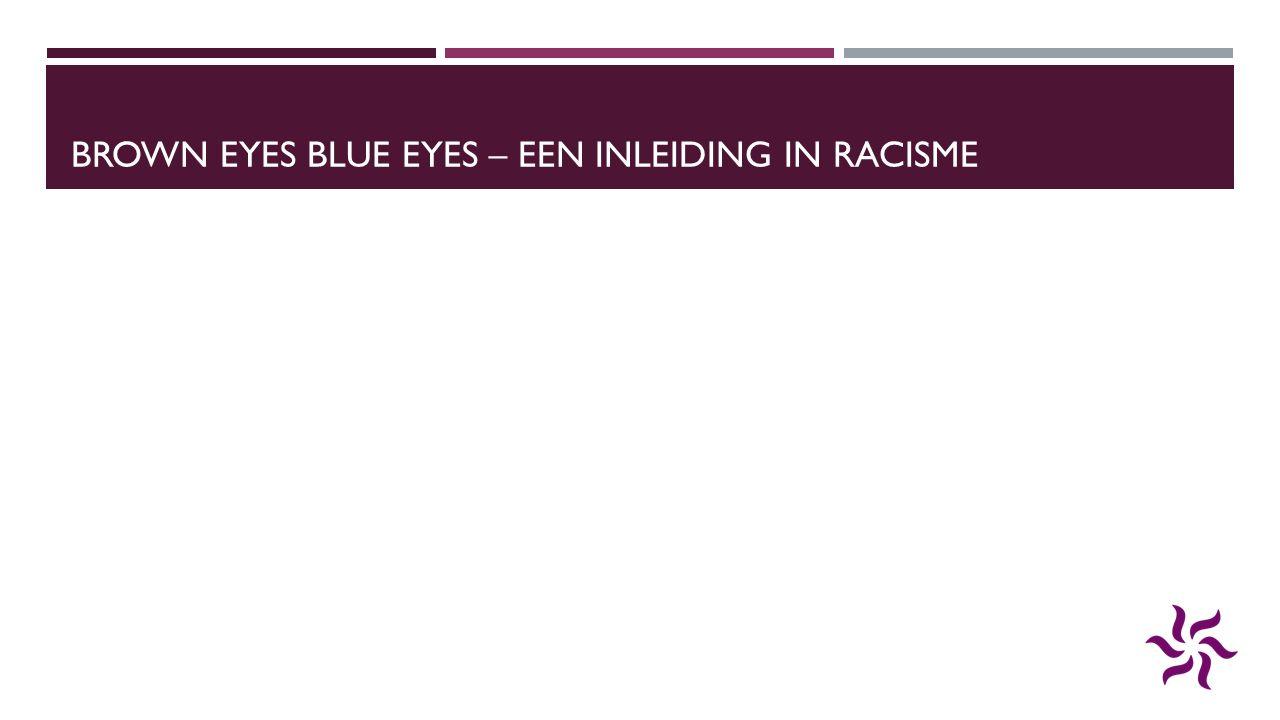 BROWN EYES BLUE EYES – EEN INLEIDING IN RACISME