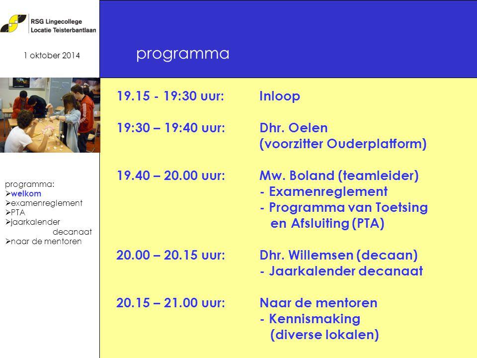 programma 1 oktober 2014 programma:  welkom  examenreglement  PTA  jaarkalender decanaat  naar de mentoren 19.15 - 19:30 uur:Inloop 19:30 – 19:40 uur:Dhr.