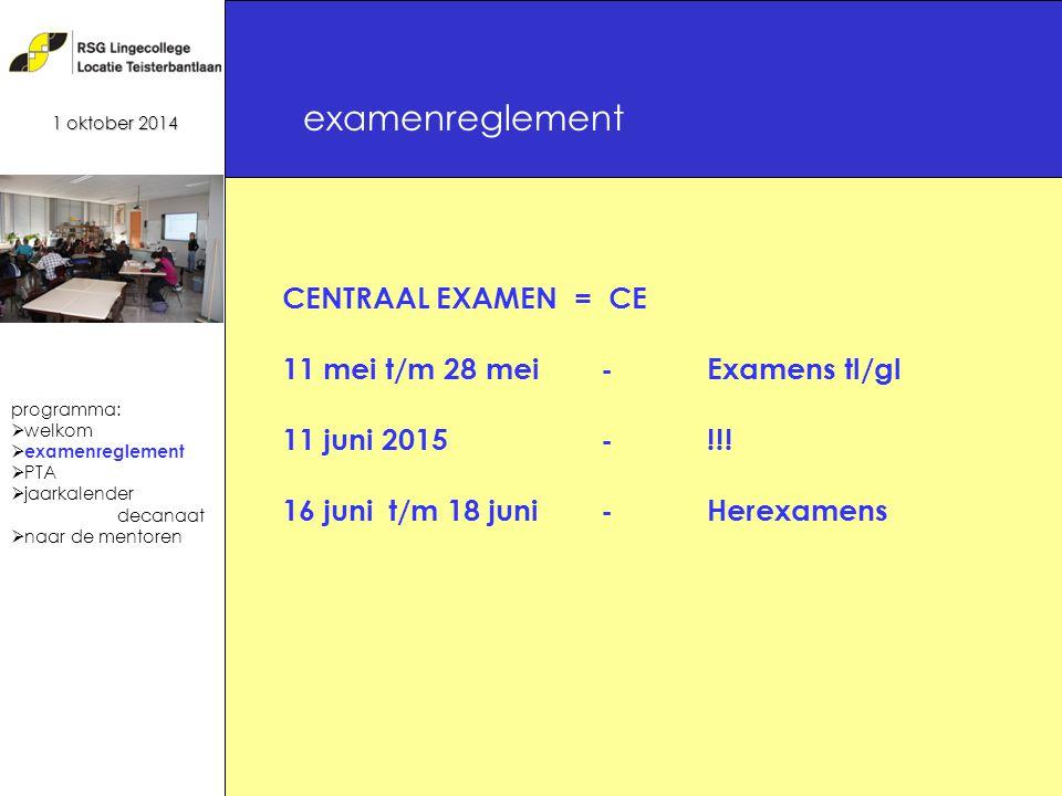 6 examenreglement 1 oktober 2014 CENTRAAL EXAMEN = CE 11 mei t/m 28 mei- Examens tl/gl 11 juni 2015-!!.