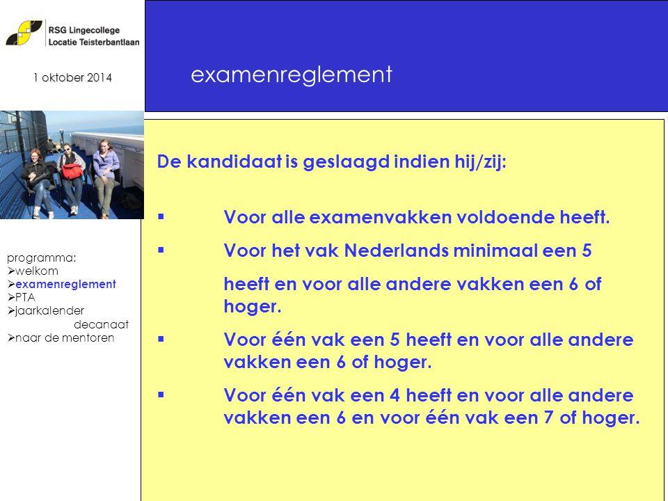 7 examenreglement 1 oktober 2014 De kandidaat is geslaagd indien hij/zij:  Voor alle examenvakken voldoende heeft.
