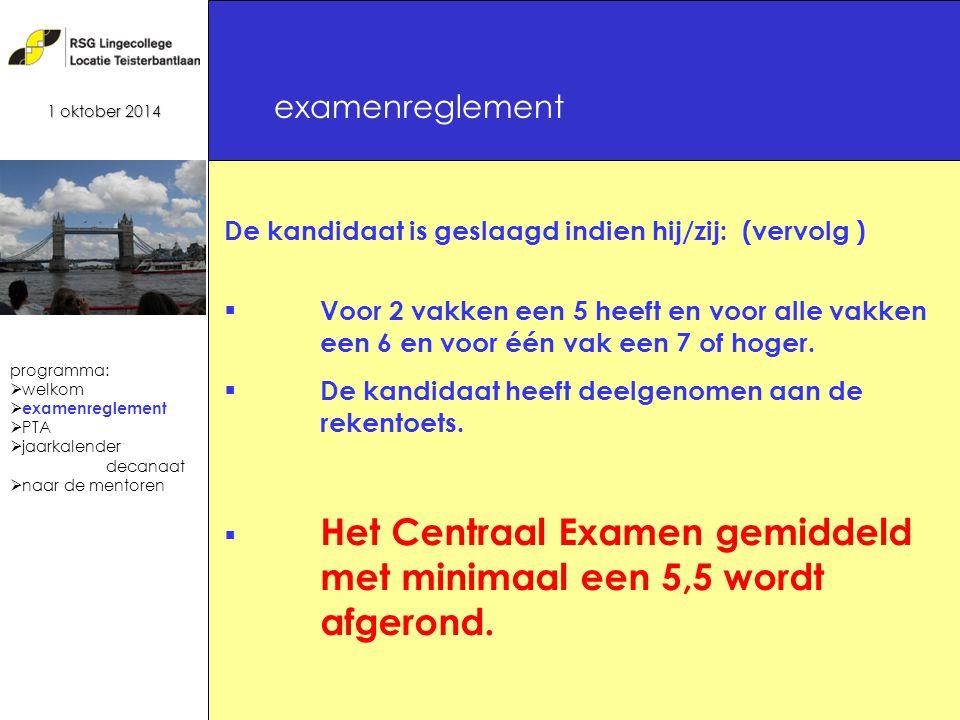 8 examenreglement 1 oktober 2014 De kandidaat is geslaagd indien hij/zij: (vervolg )  Voor 2 vakken een 5 heeft en voor alle vakken een 6 en voor één vak een 7 of hoger.