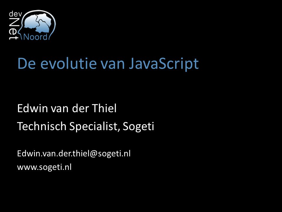 De evolutie van JavaScript Edwin van der Thiel Technisch Specialist, Sogeti Edwin.van.der.thiel@sogeti.nl www.sogeti.nl